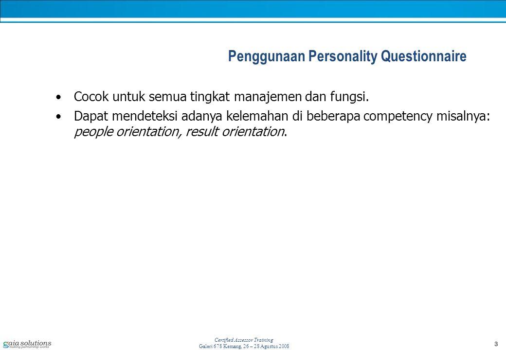 3 Certified Assessor Training Galeri 678 Kemang, 26 – 28 Agustus 2008 Penggunaan Personality Questionnaire Cocok untuk semua tingkat manajemen dan fungsi.