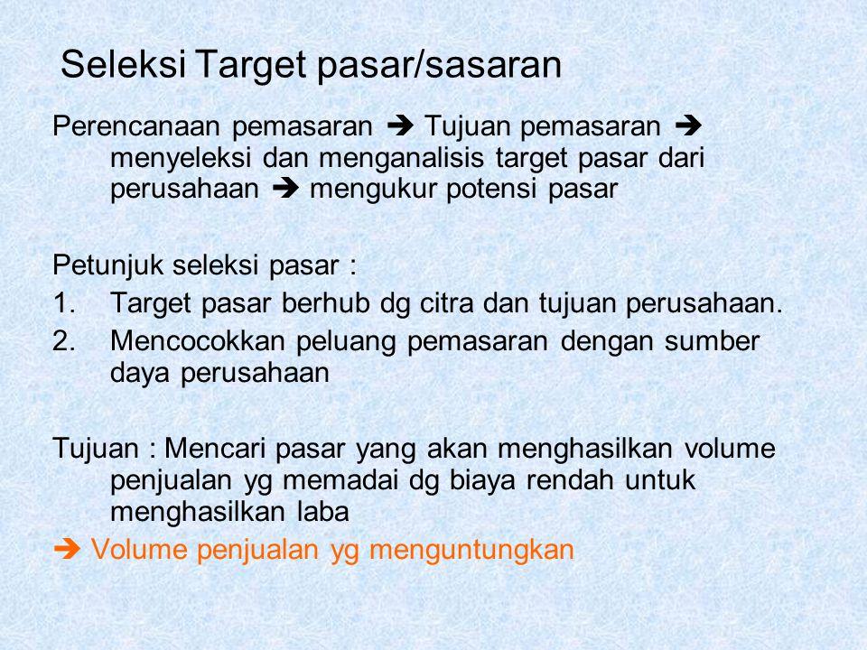 Seleksi Target pasar/sasaran Perencanaan pemasaran  Tujuan pemasaran  menyeleksi dan menganalisis target pasar dari perusahaan  mengukur potensi pa