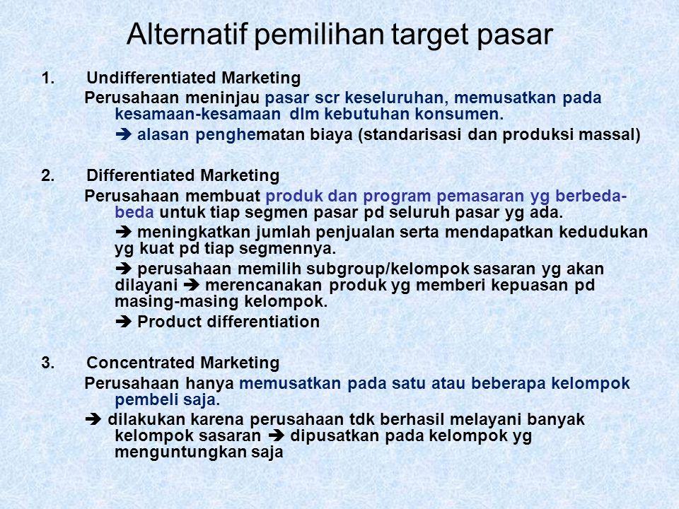 Alternatif pemilihan target pasar 1.Undifferentiated Marketing Perusahaan meninjau pasar scr keseluruhan, memusatkan pada kesamaan-kesamaan dlm kebutuhan konsumen.