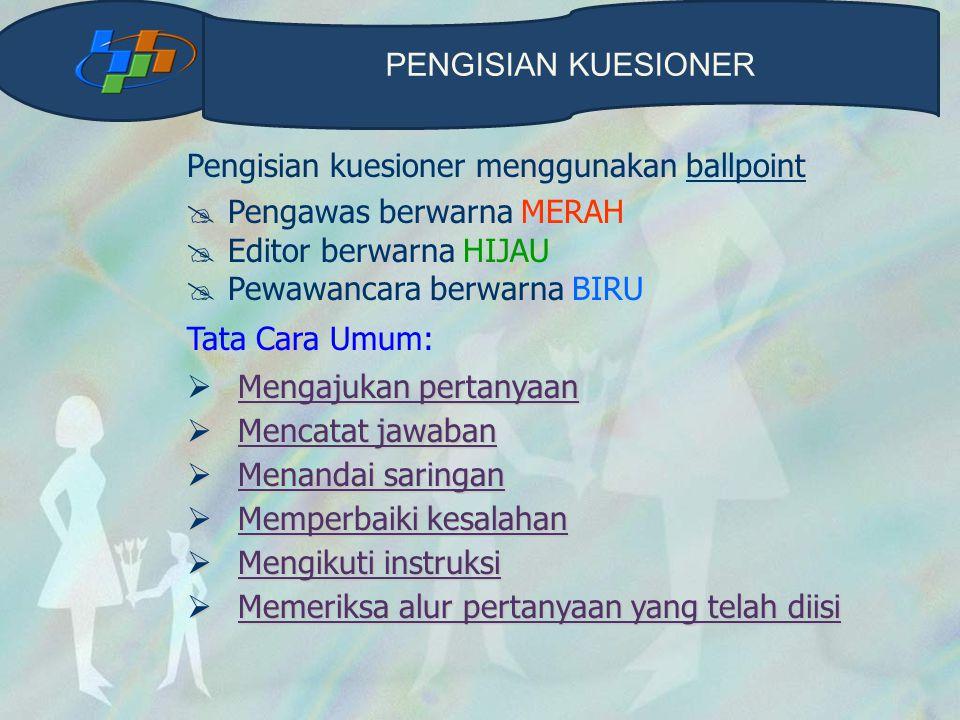 Pengisian kuesioner menggunakan ballpoint  Pengawas berwarna MERAH  Editor berwarna HIJAU  Pewawancara berwarna BIRU Tata Cara Umum: Mengajukan per