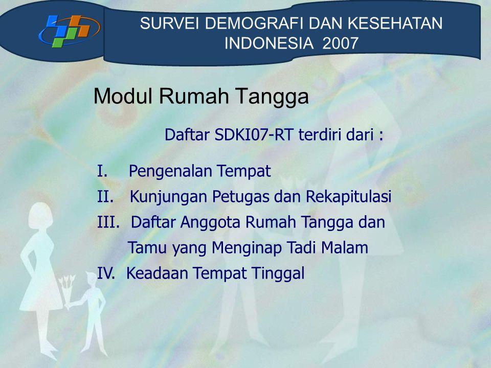 Modul Rumah Tangga Daftar SDKI07-RT terdiri dari : I.