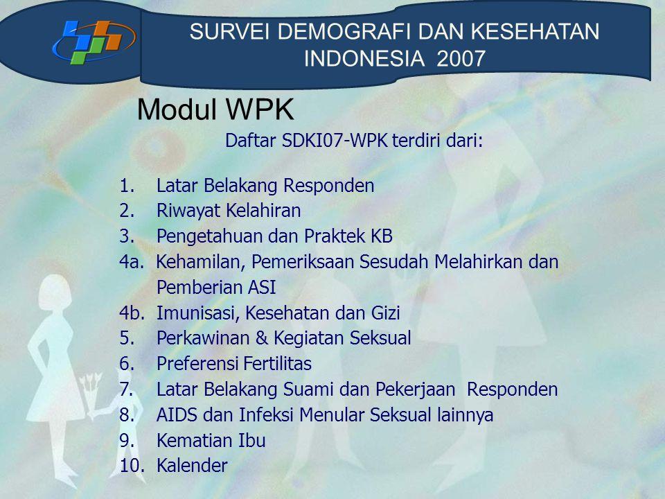 Modul WPK Daftar SDKI07-WPK terdiri dari: 1. Latar Belakang Responden 2. Riwayat Kelahiran 3. Pengetahuan dan Praktek KB 4a. Kehamilan, Pemeriksaan Se