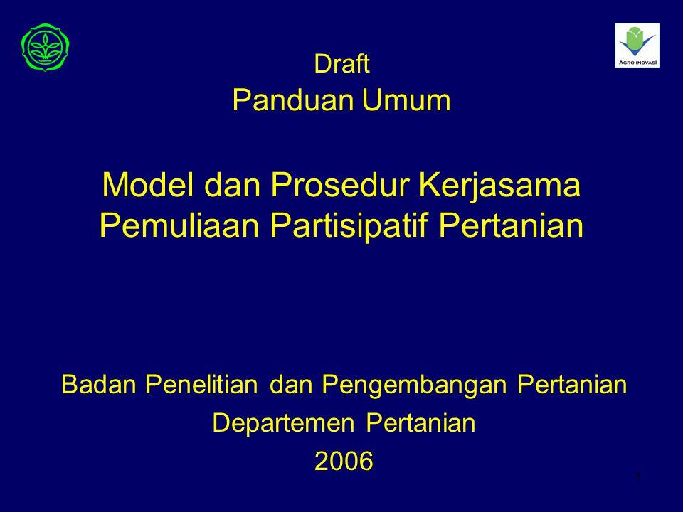 1 Draft Panduan Umum Model dan Prosedur Kerjasama Pemuliaan Partisipatif Pertanian Badan Penelitian dan Pengembangan Pertanian Departemen Pertanian 2006