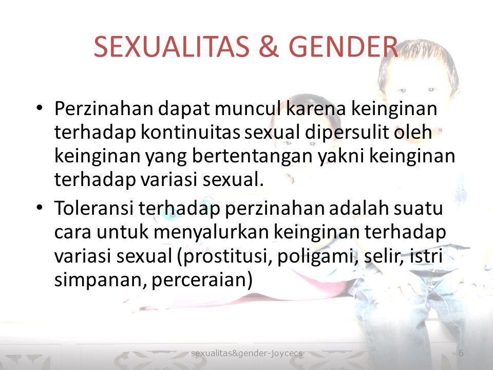 SEXUALITAS & GENDER Perzinahan dapat muncul karena keinginan terhadap kontinuitas sexual dipersulit oleh keinginan yang bertentangan yakni keinginan t
