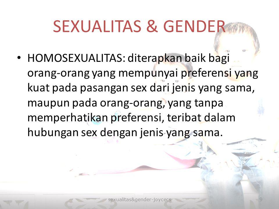 SEXUALITAS & GENDER HOMOSEXUALITAS: diterapkan baik bagi orang-orang yang mempunyai preferensi yang kuat pada pasangan sex dari jenis yang sama, maupu