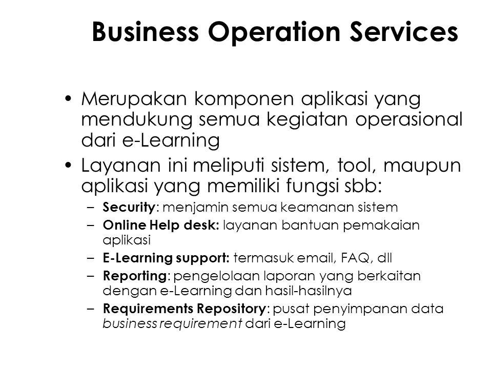 Business Operation Services Merupakan komponen aplikasi yang mendukung semua kegiatan operasional dari e-Learning Layanan ini meliputi sistem, tool, m