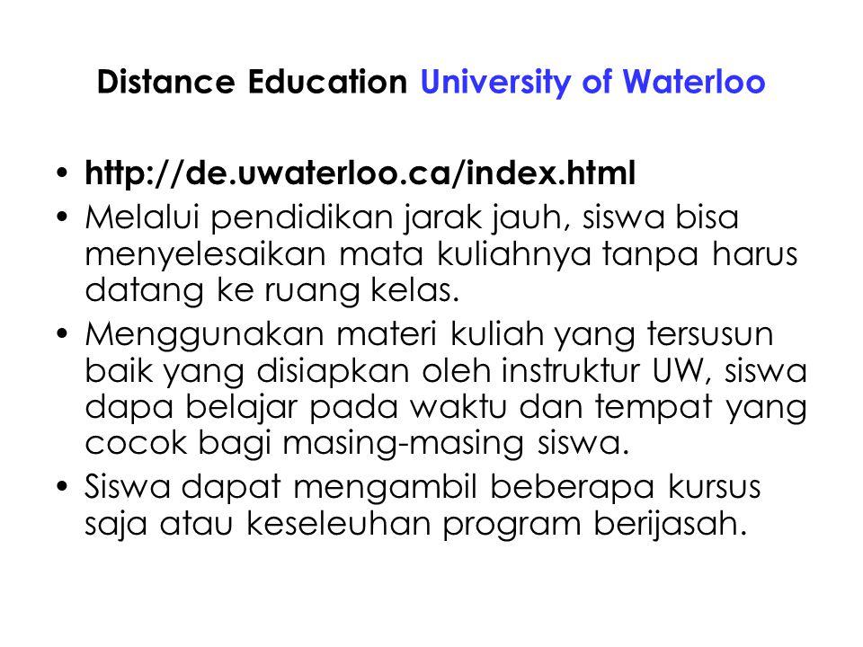 Distance Education University of Waterloo http://de.uwaterloo.ca/index.html Melalui pendidikan jarak jauh, siswa bisa menyelesaikan mata kuliahnya tanpa harus datang ke ruang kelas.