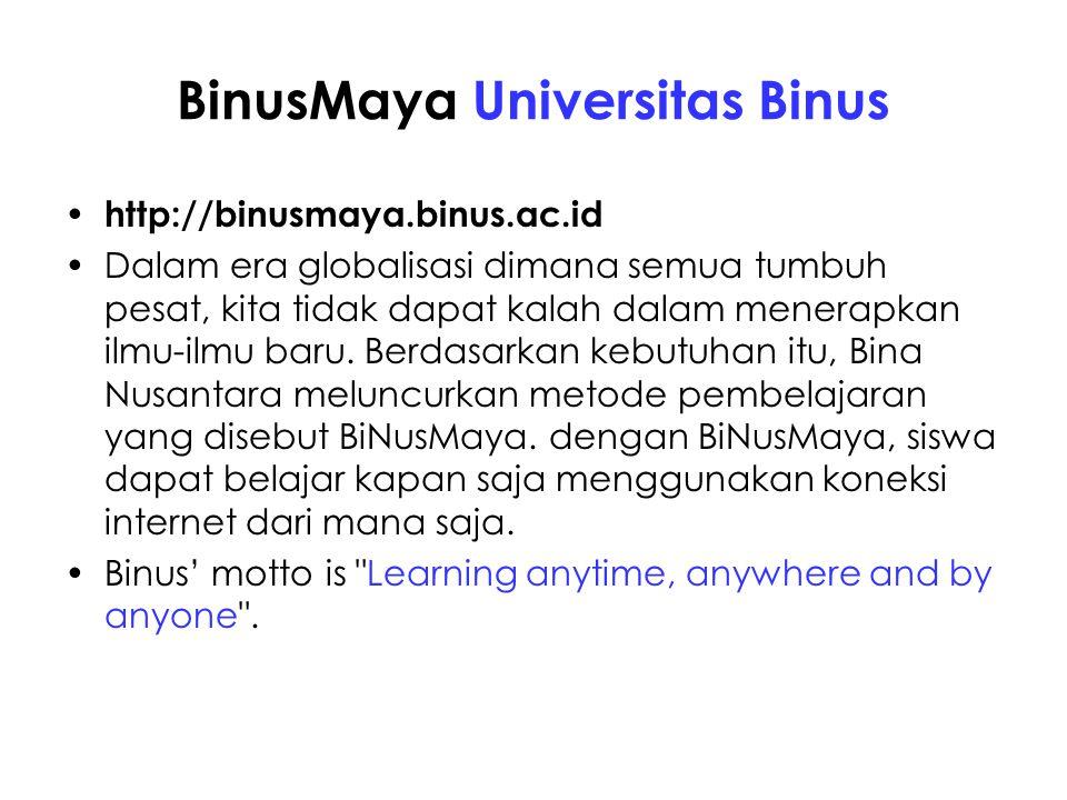 BinusMaya Universitas Binus http://binusmaya.binus.ac.id Dalam era globalisasi dimana semua tumbuh pesat, kita tidak dapat kalah dalam menerapkan ilmu-ilmu baru.