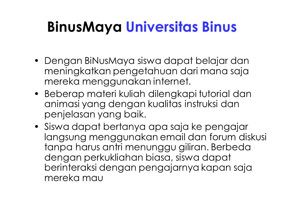 BinusMaya Universitas Binus Dengan BiNusMaya siswa dapat belajar dan meningkatkan pengetahuan dari mana saja mereka menggunakan internet. Beberap mate