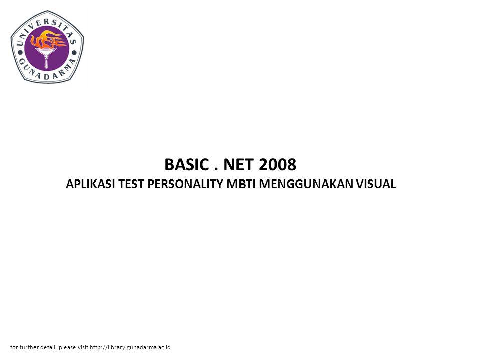 BASIC. NET 2008 APLIKASI TEST PERSONALITY MBTI MENGGUNAKAN VISUAL for further detail, please visit http://library.gunadarma.ac.id
