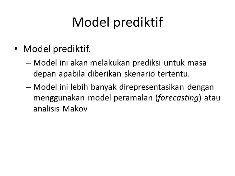 Model prediktif Model prediktif. – Model ini akan melakukan prediksi untuk masa depan apabila diberikan skenario tertentu. – Model ini lebih banyak di