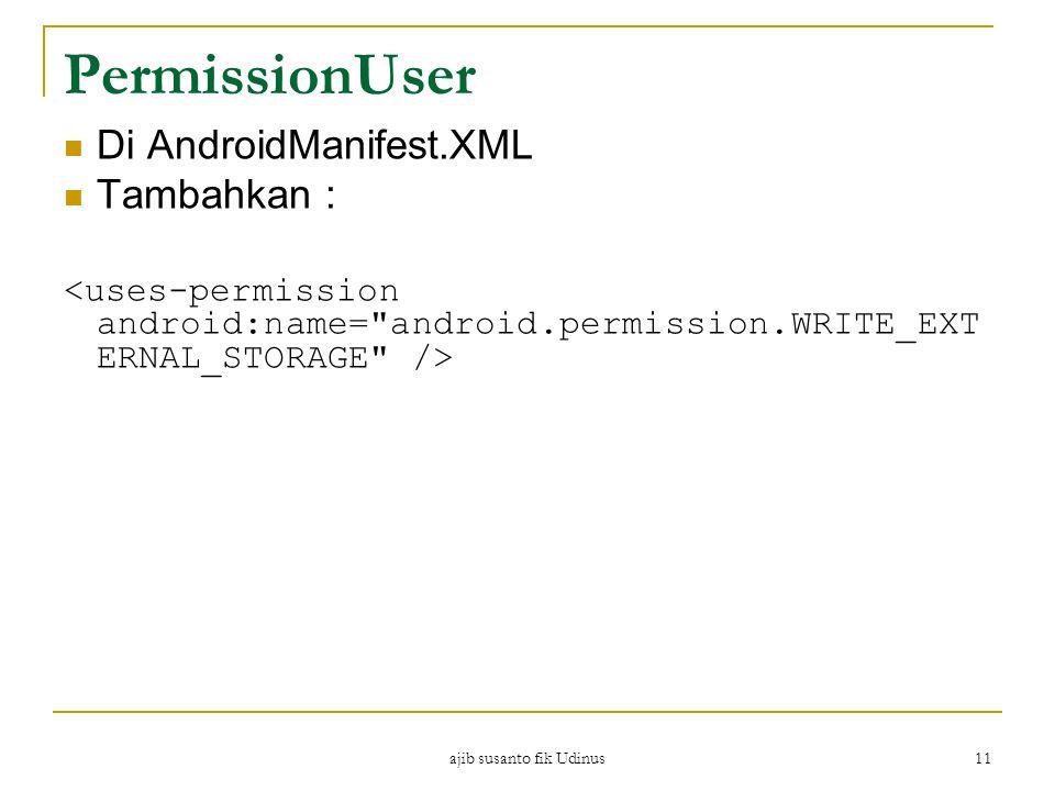 ajib susanto fik Udinus 11 PermissionUser Di AndroidManifest.XML Tambahkan :