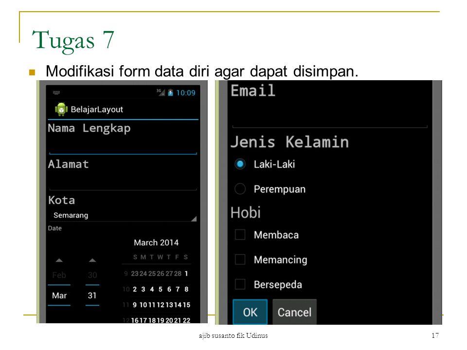 ajib susanto fik Udinus 17 Tugas 7 Modifikasi form data diri agar dapat disimpan.