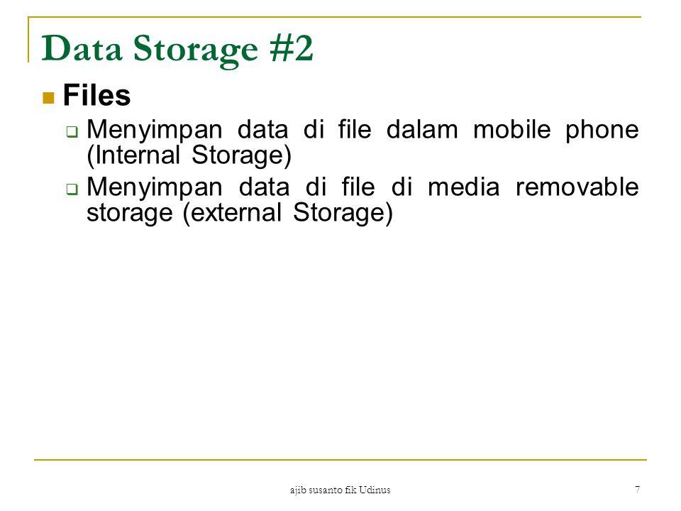 Data Storage #2 ajib susanto fik Udinus 7 Files  Menyimpan data di file dalam mobile phone (Internal Storage)  Menyimpan data di file di media removable storage (external Storage)