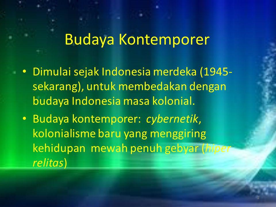 Budaya Kontemporer Dimulai sejak Indonesia merdeka (1945- sekarang), untuk membedakan dengan budaya Indonesia masa kolonial. Budaya kontemporer: cyber