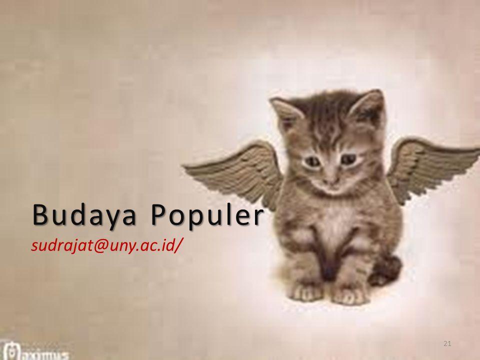 Budaya Populer Budaya Populer sudrajat@uny.ac.id/ 21