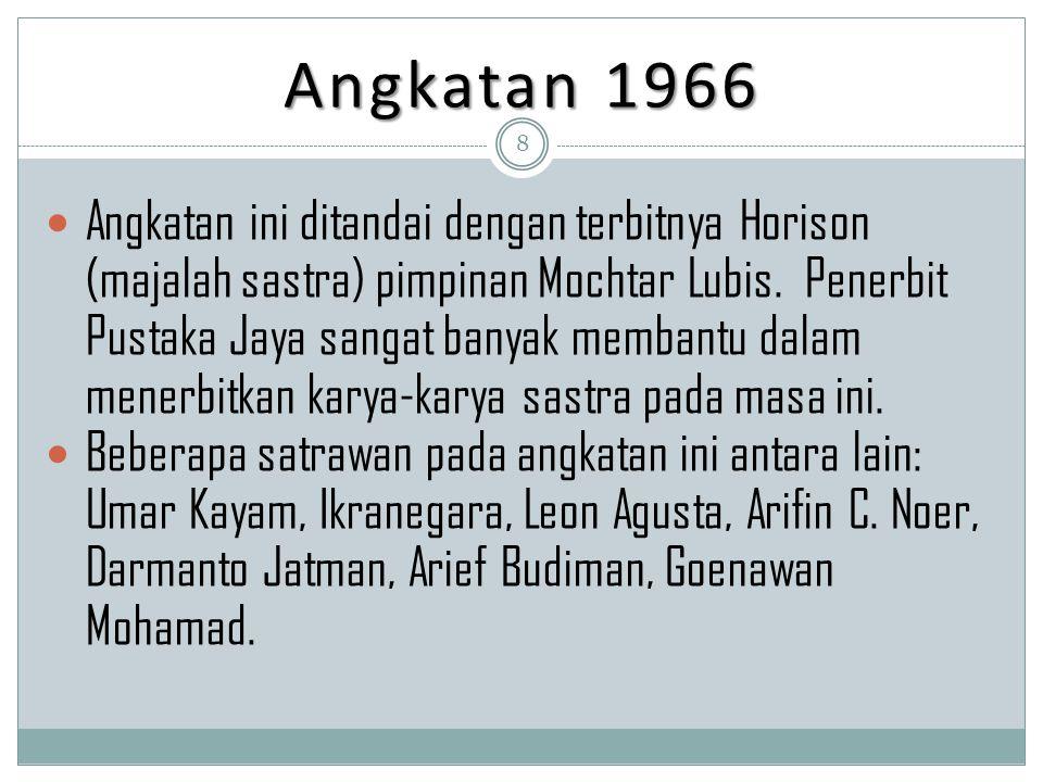 Angkatan 1966 Angkatan ini ditandai dengan terbitnya Horison (majalah sastra) pimpinan Mochtar Lubis. Penerbit Pustaka Jaya sangat banyak membantu dal