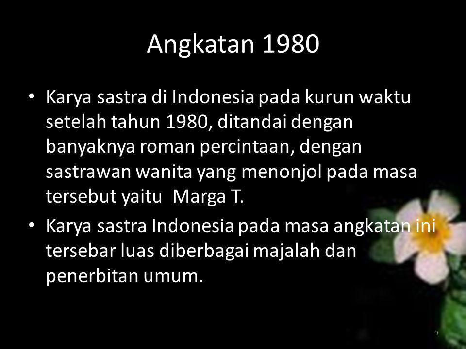 Angkatan 1980 Karya sastra di Indonesia pada kurun waktu setelah tahun 1980, ditandai dengan banyaknya roman percintaan, dengan sastrawan wanita yang