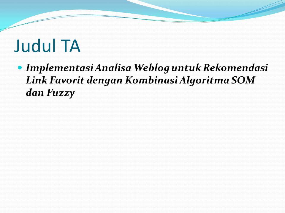 Judul TA Implementasi Analisa Weblog untuk Rekomendasi Link Favorit dengan Kombinasi Algoritma SOM dan Fuzzy