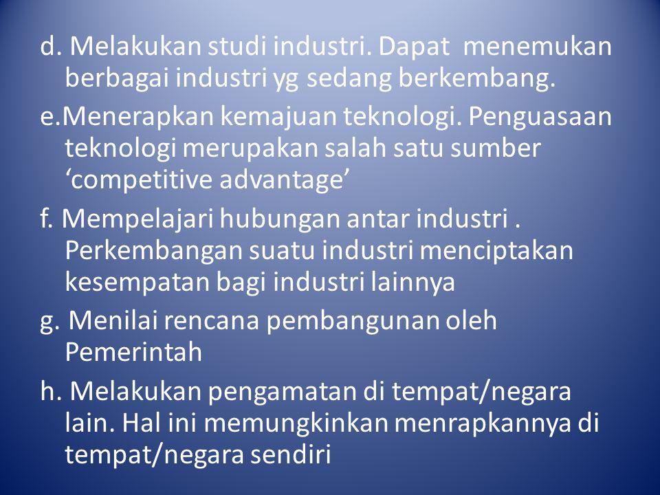 d. Melakukan studi industri. Dapat menemukan berbagai industri yg sedang berkembang. e.Menerapkan kemajuan teknologi. Penguasaan teknologi merupakan s