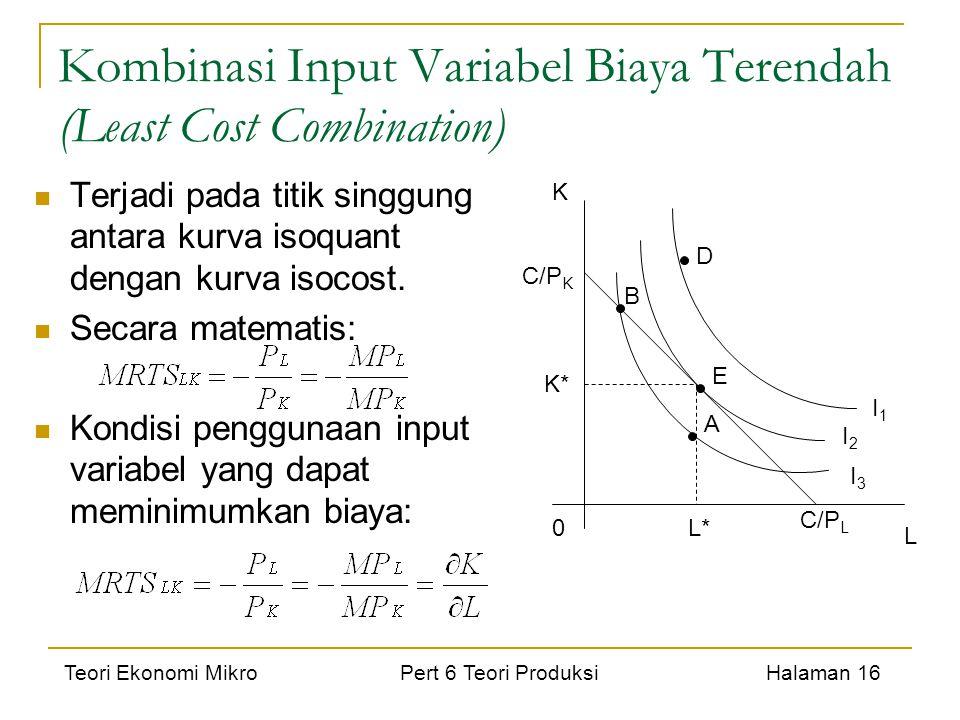 Teori Ekonomi Mikro Pert 6 Teori Produksi Halaman 16 Kombinasi Input Variabel Biaya Terendah (Least Cost Combination) Terjadi pada titik singgung anta