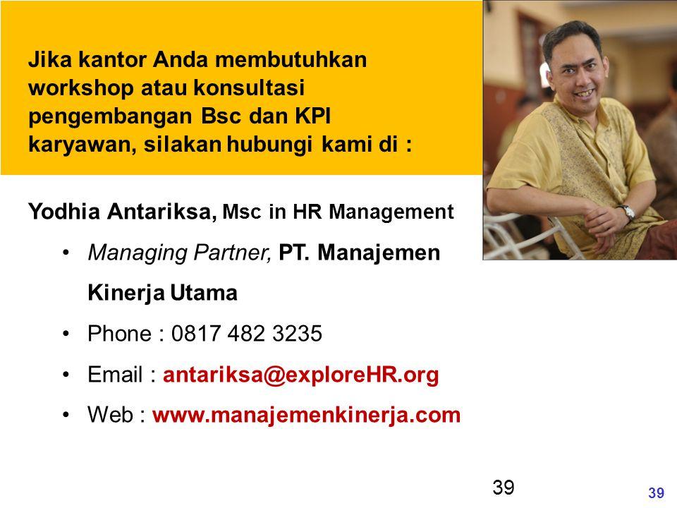 39 Yodhia Antariksa, Msc in HR Management Managing Partner, PT. Manajemen Kinerja Utama Phone : 0817 482 3235 Email : antariksa@exploreHR.org Web : ww