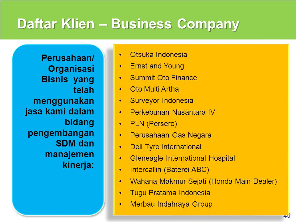 40 Daftar Klien – Business Company Otsuka Indonesia Ernst and Young Summit Oto Finance Oto Multi Artha Surveyor Indonesia Perkebunan Nusantara IV PLN
