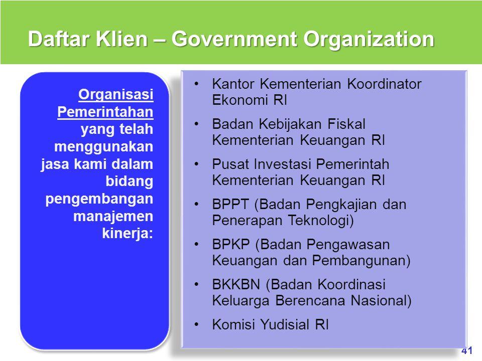41 Daftar Klien – Government Organization Kantor Kementerian Koordinator Ekonomi RI Badan Kebijakan Fiskal Kementerian Keuangan RI Pusat Investasi Pem