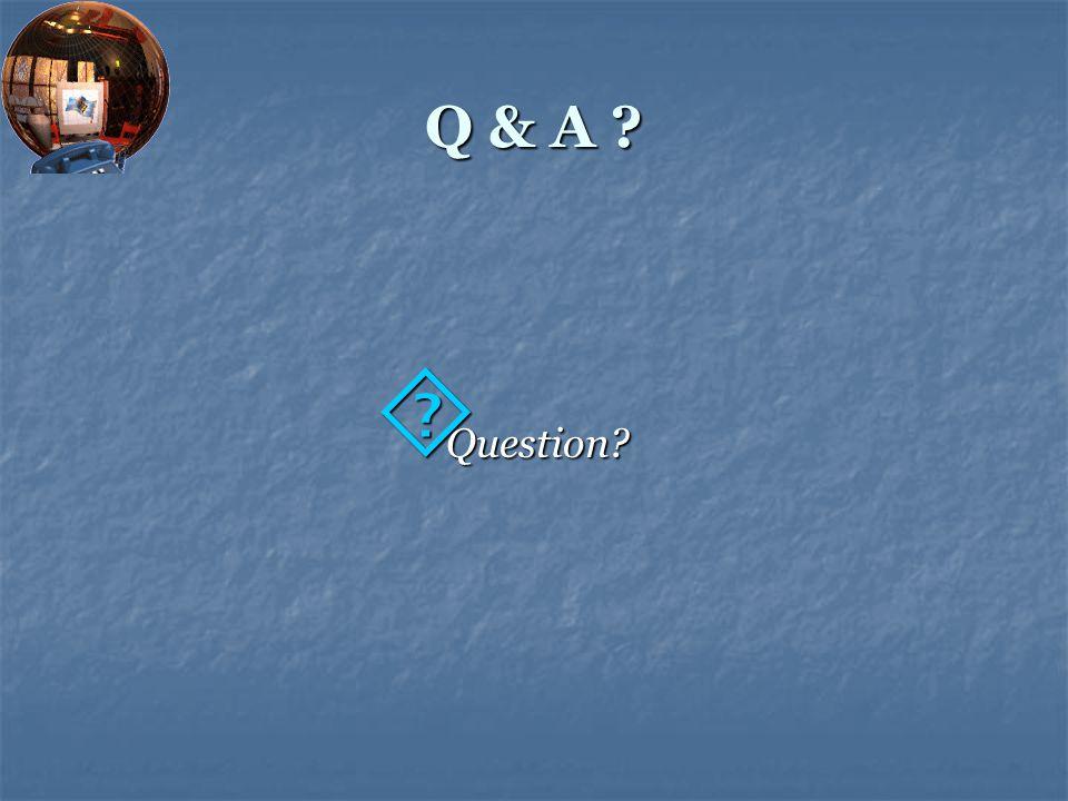 Q & A ?  Question?