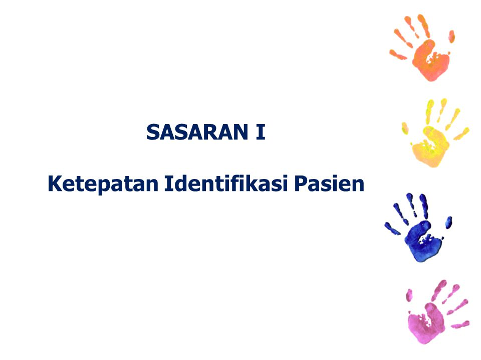 SASARAN I Ketepatan Identifikasi Pasien