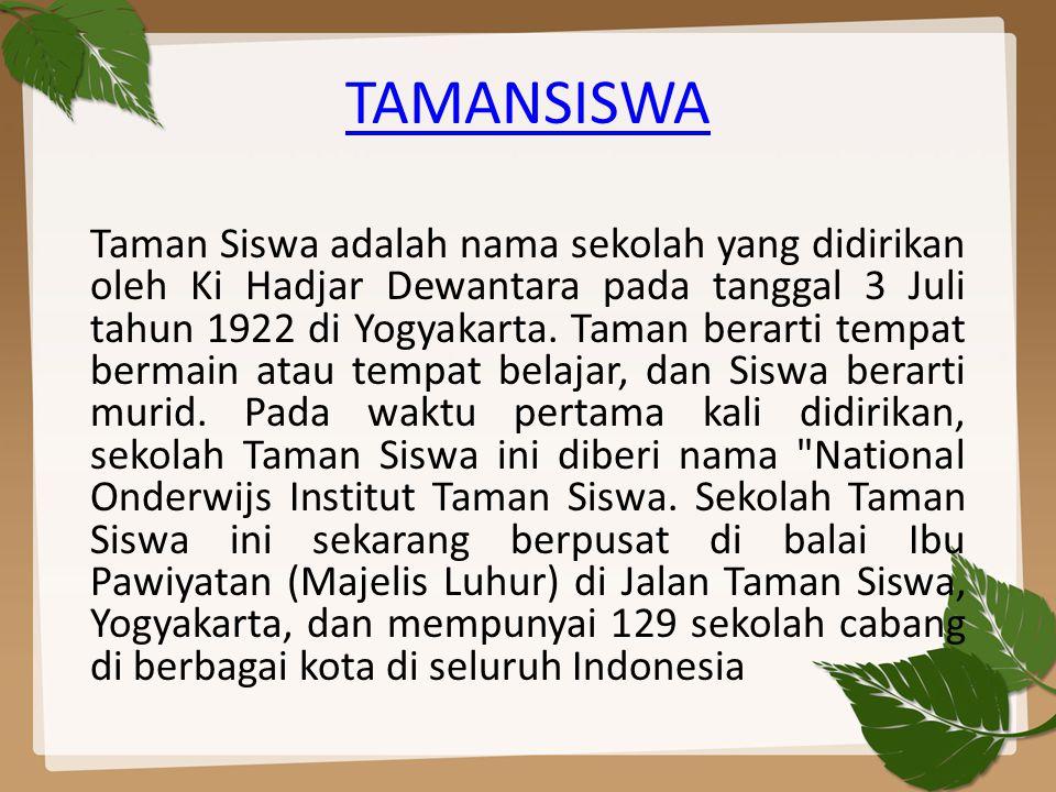 TAMANSISWA Taman Siswa adalah nama sekolah yang didirikan oleh Ki Hadjar Dewantara pada tanggal 3 Juli tahun 1922 di Yogyakarta.
