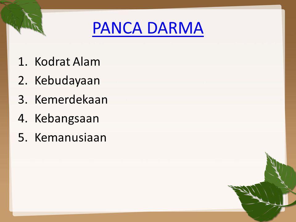 PANCA DARMA 1.Kodrat Alam 2.Kebudayaan 3.Kemerdekaan 4.Kebangsaan 5.Kemanusiaan
