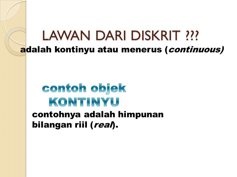 LAWAN DARI DISKRIT ??? adalah kontinyu atau menerus (continuous) contohnya adalah himpunan bilangan riil (real).