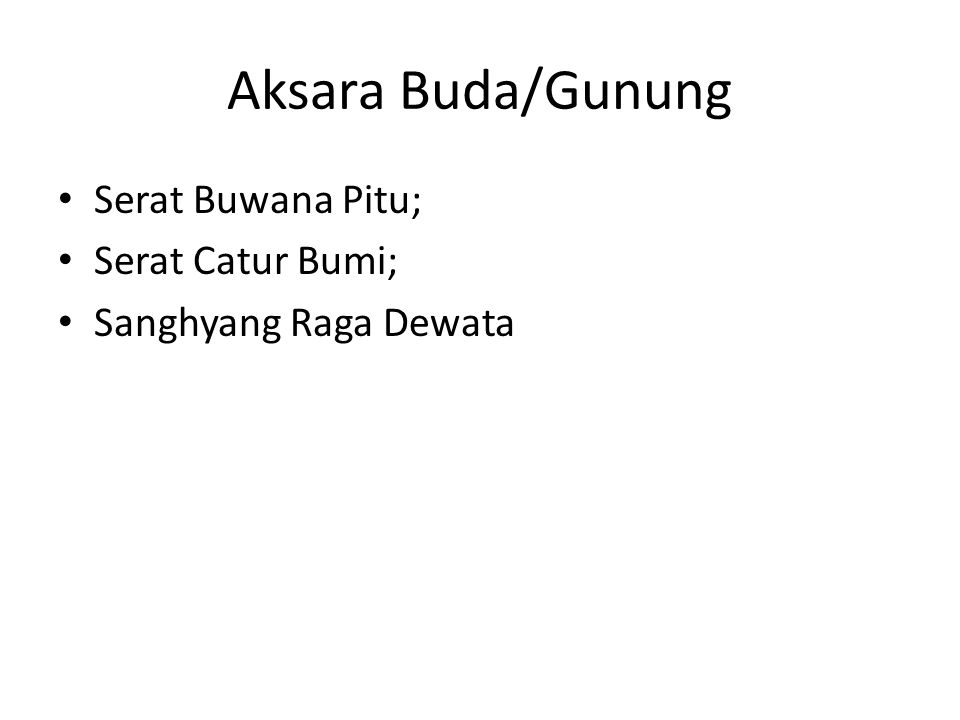 Aksara Buda/Gunung Serat Buwana Pitu; Serat Catur Bumi; Sanghyang Raga Dewata