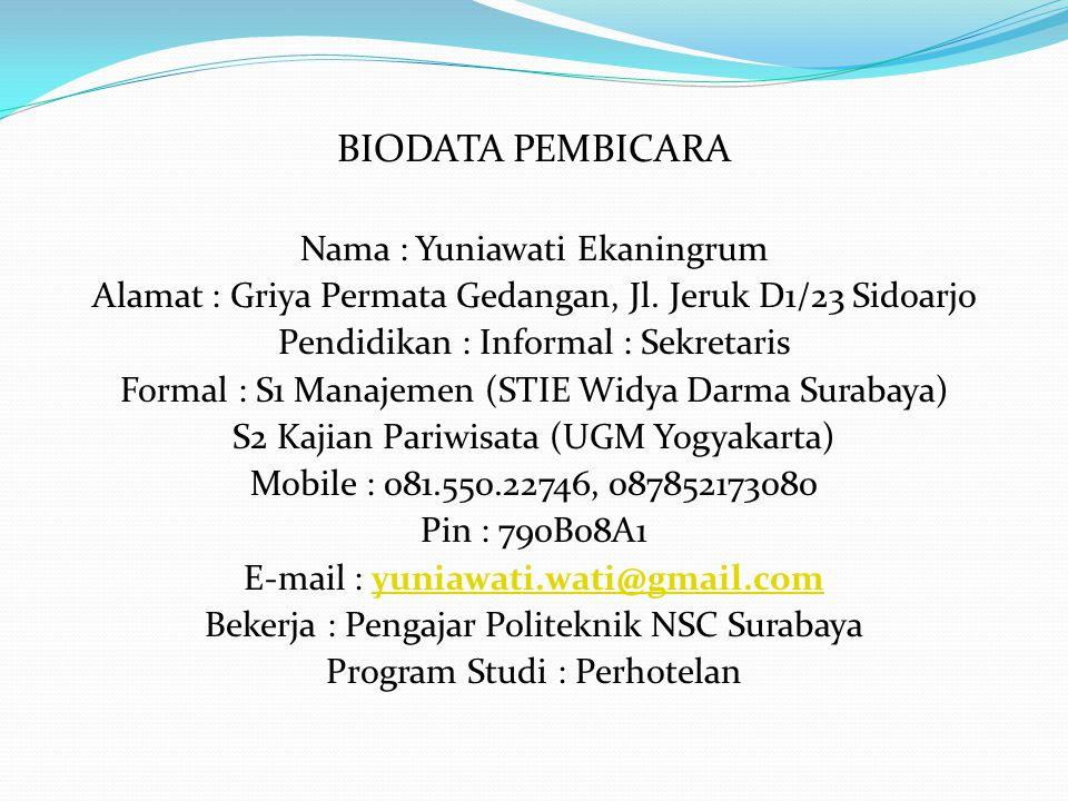 BIODATA PEMBICARA Nama : Yuniawati Ekaningrum Alamat : Griya Permata Gedangan, Jl. Jeruk D1/23 Sidoarjo Pendidikan : Informal : Sekretaris Formal : S1