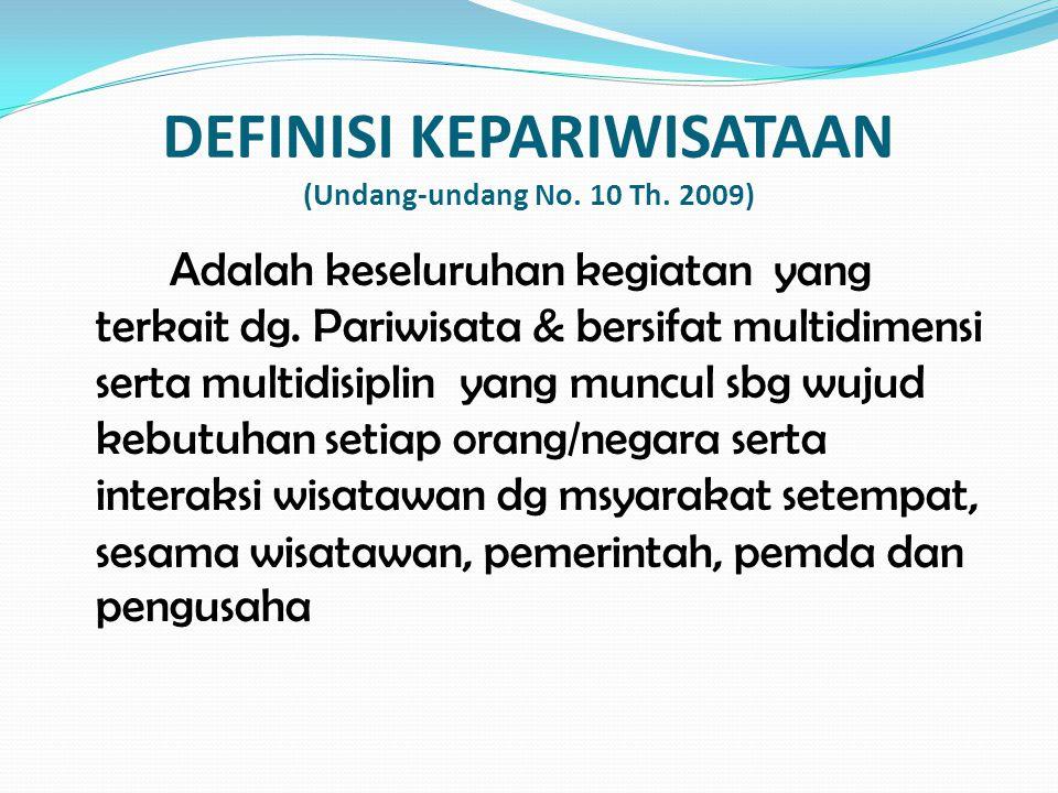 DEFINISI KEPARIWISATAAN (Undang-undang No. 10 Th. 2009) Adalah keseluruhan kegiatan yang terkait dg. Pariwisata & bersifat multidimensi serta multidis