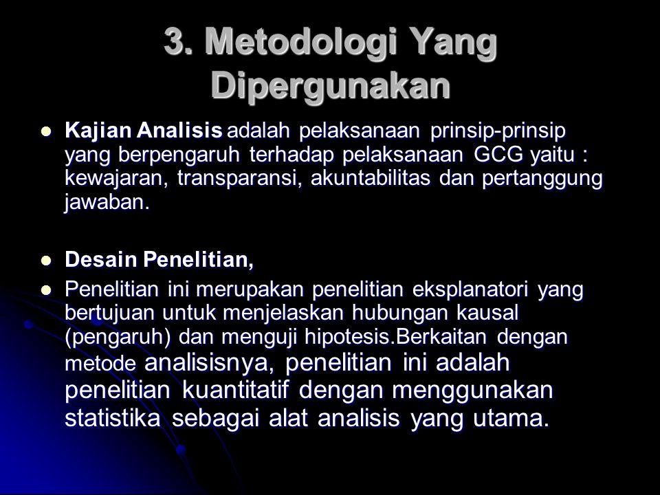 3. Metodologi Yang Dipergunakan Kajian Analisis adalah pelaksanaan prinsip-prinsip yang berpengaruh terhadap pelaksanaan GCG yaitu : kewajaran, transp