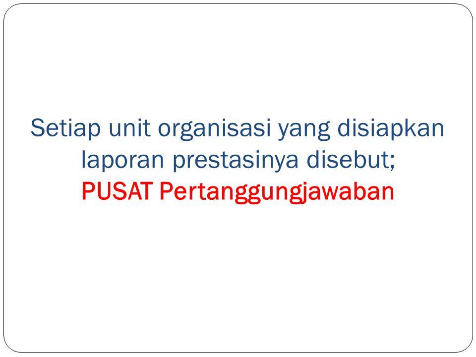 Setiap unit organisasi yang disiapkan laporan prestasinya disebut; PUSAT Pertanggungjawaban