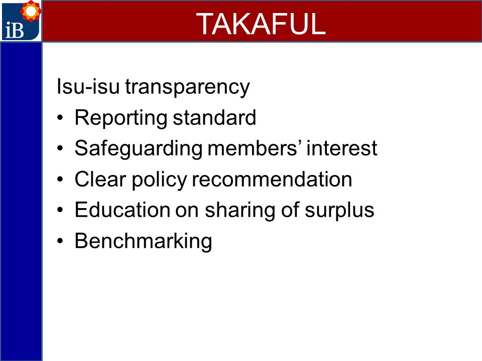 Isu-isu transparency Reporting standard Safeguarding members' interest Clear policy recommendation Education on sharing of surplus Benchmarking TAKAFUL