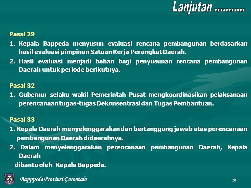28 Pasal 29 1.Kepala Bappeda menyusun evaluasi rencana pembangunan berdasarkan hasil evaluasi pimpinan Satuan Kerja Perangkat Daerah. 2.Hasil evaluasi