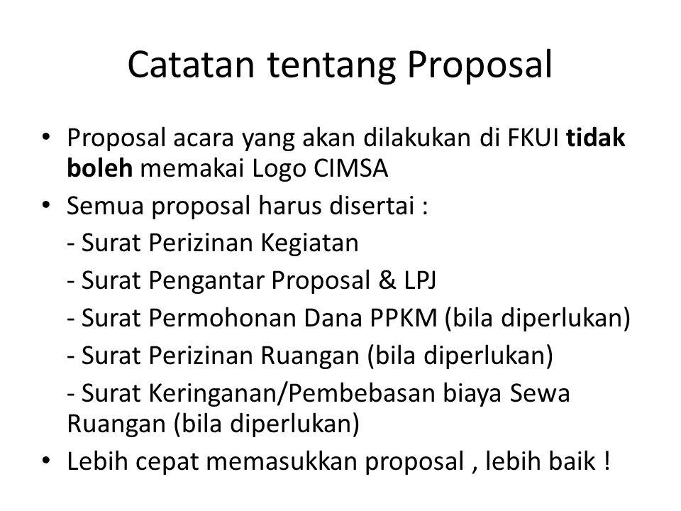 Catatan tentang Proposal Proposal acara yang akan dilakukan di FKUI tidak boleh memakai Logo CIMSA Semua proposal harus disertai : - Surat Perizinan K