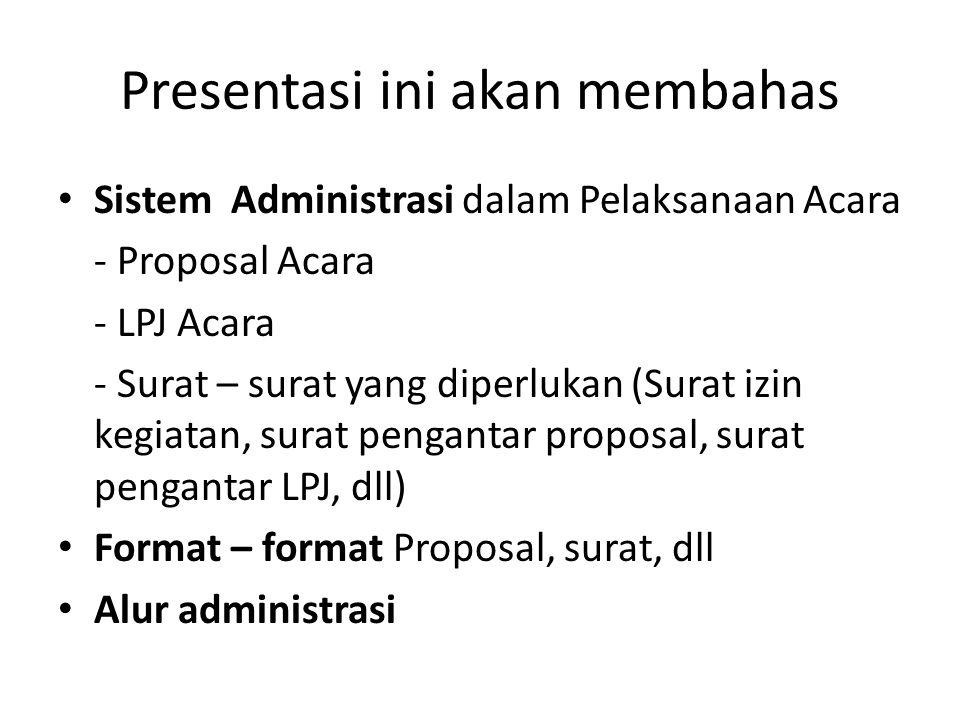 Presentasi ini akan membahas Sistem Administrasi dalam Pelaksanaan Acara - Proposal Acara - LPJ Acara - Surat – surat yang diperlukan (Surat izin kegi