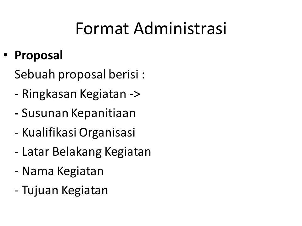 Format Administrasi Proposal Sebuah proposal berisi : - Ringkasan Kegiatan -> - Susunan Kepanitiaan - Kualifikasi Organisasi - Latar Belakang Kegiatan