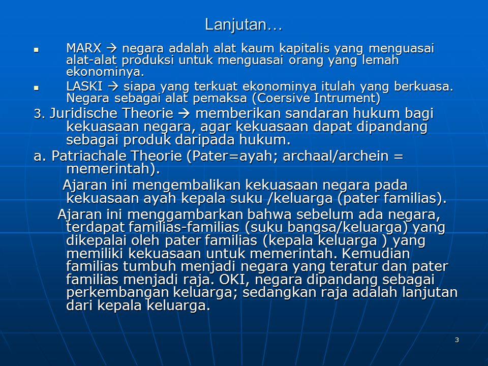 3 Lanjutan… MARX  negara adalah alat kaum kapitalis yang menguasai alat-alat produksi untuk menguasai orang yang lemah ekonominya.