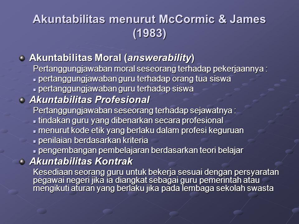 Akuntabilitas menurut McCormic & James (1983) Akuntabilitas Moral (answerability) Pertanggungjawaban moral seseorang terhadap pekerjaannya : pertanggu