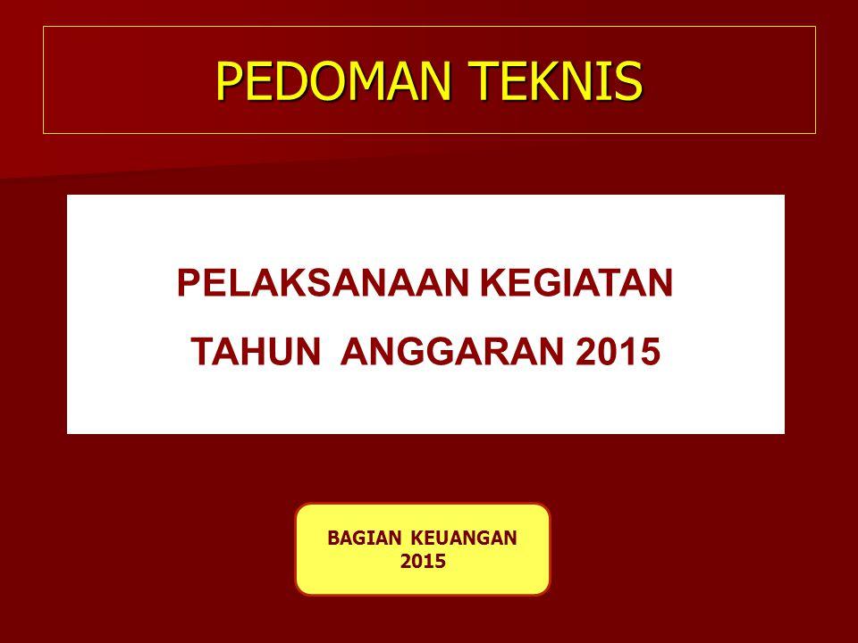 PEDOMAN TEKNIS PELAKSANAAN KEGIATAN TAHUN ANGGARAN 2015 BAGIAN KEUANGAN 2015