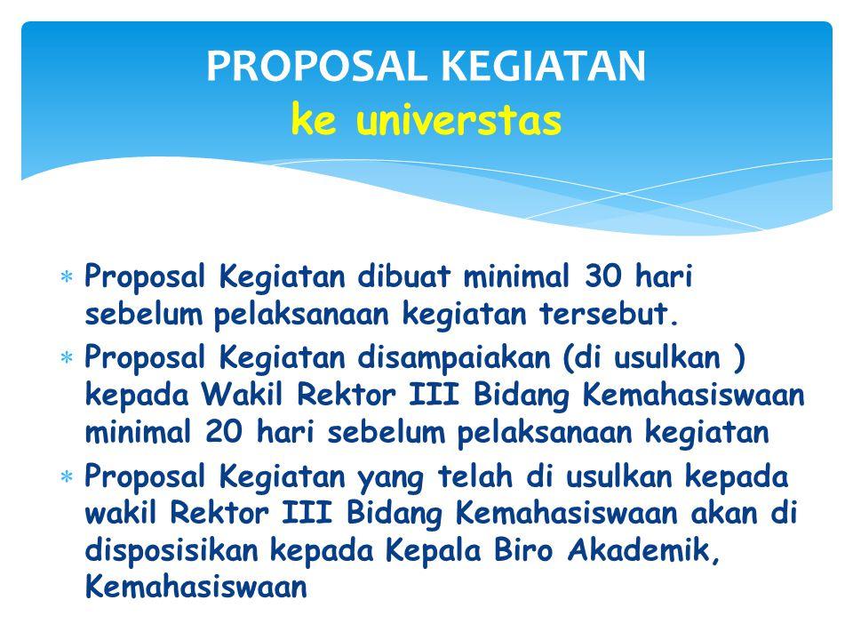  Proposal Kegiatan dibuat minimal 30 hari sebelum pelaksanaan kegiatan tersebut.  Proposal Kegiatan disampaiakan (di usulkan ) kepada Wakil Rektor I