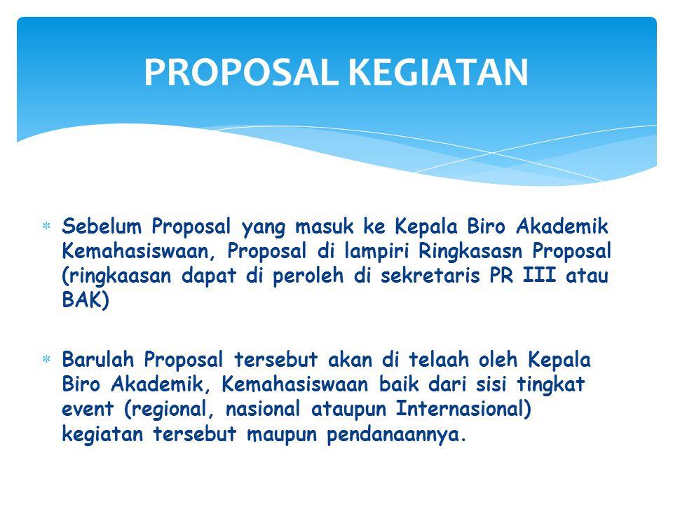  Sebelum Proposal yang masuk ke Kepala Biro Akademik Kemahasiswaan, Proposal di lampiri Ringkasasn Proposal (ringkaasan dapat di peroleh di sekretari