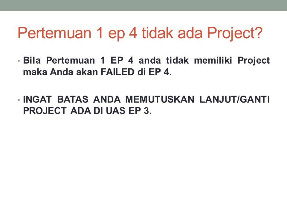 Pertemuan 1 ep 4 tidak ada Project? Bila Pertemuan 1 EP 4 anda tidak memiliki Project maka Anda akan FAILED di EP 4. INGAT BATAS ANDA MEMUTUSKAN LANJU