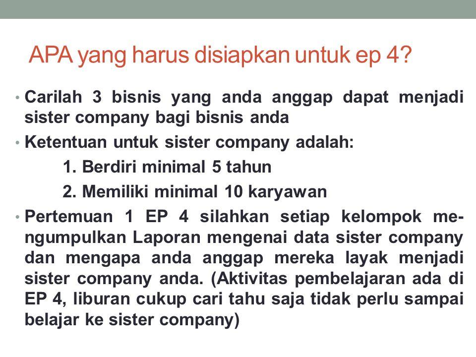 APA yang harus disiapkan untuk ep 4? Carilah 3 bisnis yang anda anggap dapat menjadi sister company bagi bisnis anda Ketentuan untuk sister company ad